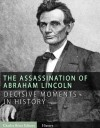 Decisive Moments in History: The Assassination of Abraham Lincoln and the Manhunt for John Wilkes Booth - Charles River Editors