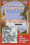 Tropical Diaspora: The Jewish Experience in Cuba - Robert Levine, Anthony Maingot