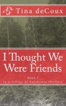 I Thought We Were Friends - Tina deCoux