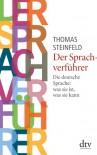 Der Sprachverführer: Die deutsche Sprache: was sie ist, was sie kann - Thomas Steinfeld