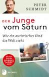Der Junge vom Saturn: Wie ein autistisches Kind die Welt sieht (German Edition) - Peter Schmidt