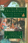 Beauties, Beasts and Enchantments: Classic French Fairy Tales - Various