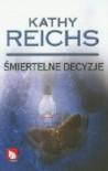 Śmiertelne decyzje - Kathy Reichs