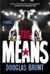 The Means: A Novel - Douglas Brunt