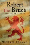 Robert the Bruce: King of the Scots - Michael Penman