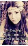Mi error fue enamorarme del novio de mi hermana, versión ampliada (mi error IV) (Spanish Edition) - moruena  Estríngana