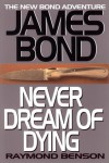 Never Dream of Dying (James Bond, #5) - Raymond Benson