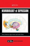 Neurobiology of Depression - Francisco Lopez-Munoz, Cecilio Alamo