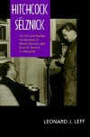 Hitchcock and Selznick: The Rich and Strange Collaboration of Alfred Hitchcock and David O. Selznick in Hollywood - Leonard J. Leff