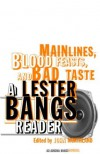 Main Lines, Blood Feasts, and Bad Taste: A Lester Bangs Reader - Lester Bangs, John Morthland, Rebecca Aidlin