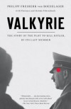 Valkyrie: The Story of the Plot to Kill Hitler, by Its Last Member - Philip Freiherr Von Boeselager, Jerome Fehrenbach, Florence Fehrenbach, Steven Rendall