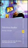Television Studies: The Key Concepts - B. Casey, Justin Lewis, Ben Calvert, Liam French