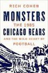 Monsters: The 1985 Chicago Bears and the Wild Heart of Football - Rich Cohen