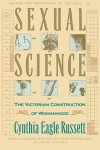 Sexual Science: The Victorian Construction of Womanhood - Cynthia Russett