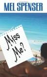 Miss Me? - Mel Spenser