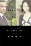 Dawn Dusk or Night: My Year with Nicolas Sarkozy -