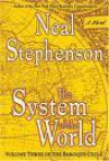 The System of the World (The Baroque Cycle, Vol. 3, Book 3) - Neal Stephenson