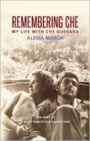 Remembering Che: My Life with Che Guevara - Aleida March