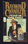 Pickup on Noon Street - Raymond Chandler