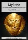 Mykene - Bericht über meine Forschungen und Entdeckungen - Heinrich Schliemann