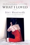 What I Loved: A Novel - Siri Hustvedt