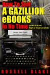 How To Sell A Gazillion eBooks In No Time - Russell Blake