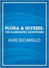 Flora & Ulysses: The Illuminated Adventures - Kate DiCamillo