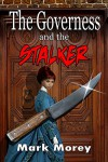 The Governess and the Stalker - Mark Morey