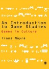 An Introduction to Game Studies: Games in Culture - Frans Mäyrä
