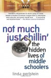Not Much Just Chillin': The Hidden Lives of Middle Schoolers - Linda Perlstein