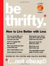 Be Thrifty: How to Live Better with Less - Pia Catton, Califia Suntree