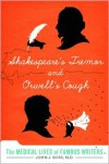 Shakespeare's Tremor and Orwell's Cough: The Medical Lives of Famous Writers - John J. Ross