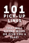 101 Pick Up Lines: Pick Up Lines That Will Either Work Or Give You A SLAP! (Pick Up Lines, Pick Up Line, Chat Up Line, Best Pick Up Lines, Funny Pick Up Lines, Funny Chat Up Lines) - Samantha Breeze