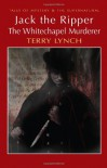 Jack the Ripper - The Whitechapel Murderer - Terry Lynch