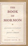 The Book of Mormon: Another Testament of Jesus Christ - The Church of Jesus Christ of Latter-day Saints, Joseph Smith Jr.