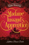 Madame Tussaud's Apprentice: An Untold Story of Love in the French Revolution - Kathleen Benner Duble