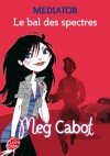 Mediator - Tome 3 - Le bal des spectres - Meg Cabot