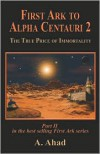 First Ark to Alpha Centauri 2: The True Price of Immortality - A. Ahad