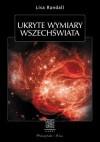 Ukryte wymiary Wszechświata - Lisa Randall