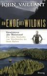 Am Ende der Wildnis: Umweltaktivist oder Ökoterrorist? Die wahre Geschichte vom Verschwinden des Grant Hadwin - John Vaillant