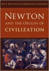 Newton and the Origin of Civilization - Jed Z. Buchwald, Mordechai Feingold