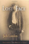 Lost Face: Lost Face, Trust, That Spot, Flush of Gold, The Passing of Marcus O'Brien, The Wit of Porportuk, To Build a Fire (Pine Street Books) - Jack London