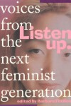 Listen Up: Voices from the Next Feminist Generation -