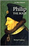Philip the Bold: The Formation of the Burgundian State - Richard Vaughan