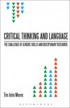 Critical Thinking and Language: The Challenge of Generic Skills and Disciplinary Discourses - Tim John Moore