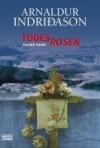 Todesrosen: Island Krimi - Arnaldur Indriðason