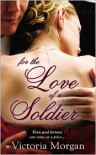 For the Love of a Soldier - Victoria  Morgan