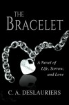 The Bracelet - A Novel of Life, Sorrow, and Love - C. A. Deslauriers