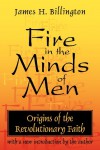 Fire in the Minds of Men: Origins of the Revolutionary Faith - James H. Billington