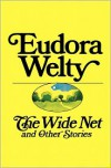 The Wide Net and Other Stories - Eudora Welty